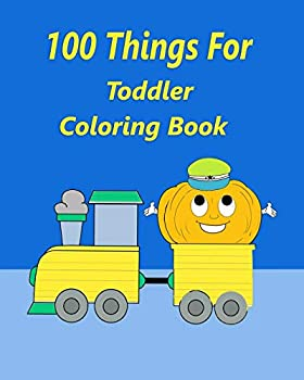 100 Things For Toddler Coloring Book  100 thing truck coloring book train books for kids 2-4 4-8,crayola books big coloring books for kids ages