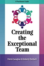 Creating the Exceptional Team: A Practitioner's Guide