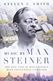 Image of Music by Max Steiner: The Epic Life of Hollywood's Most Influential Composer (Cultural Biographies)