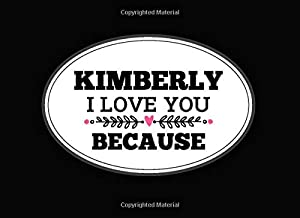 Kimberly I Love You Because: Love book personalized birthday books for adults with Prompted Guided Fill In The Blank Journ...