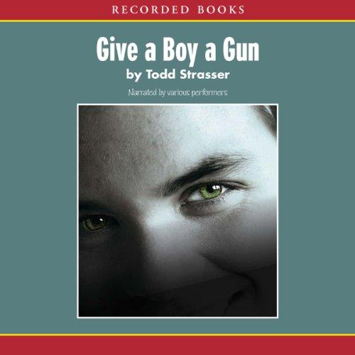 Give a Boy a Gun                   Autor:                                                                                                                                 Todd Strasser                               Sprecher:                                                                                                                                 Jack Garrett,                                                                                        Johnny Heller,                                                                                        Corine Montbertrand,                   und andere                 Spieldauer: 3 Std. und 23 Min.     2 Bewertungen     Gesamt 4,0