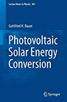 Photovoltaic Solar Energy Conversion (Lecture Notes in Physics)