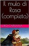 Il mulo di Rosa (completo) (Italian Edition)