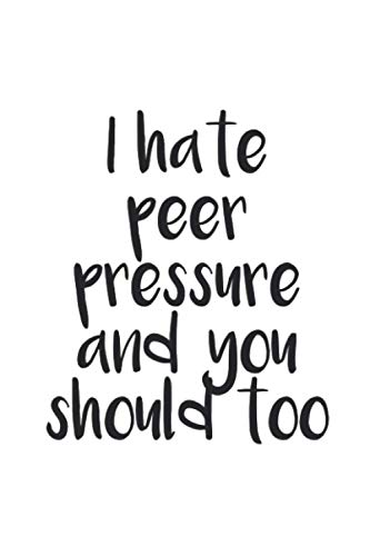 Compare Textbook Prices for I hate peer pressure and you should too: funny gag gift notebook journal for family, friends, & co-workers  ISBN 9798715244987 by Publishing, Exhort Designs