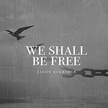 We Shall Be Free