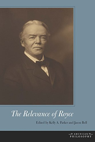 The Relevance of Royce (American Philosophy)