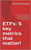 ETFs: 5 key metrics that matter!: Understand how ETFs are created, managed and traded, and evaluate how to choose the best ETFs for your needs (English Edition)