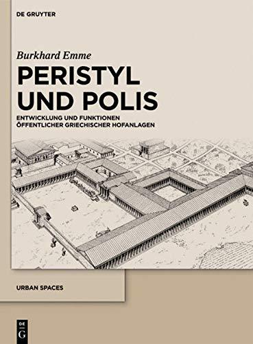 Peristyl und Polis: Entwicklung und Funktionen öffentlicher griechischer Hofanlagen (Urban Spaces, 1, Band 1)