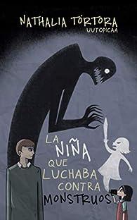 La niña que luchaba contra monstruos par Nathalia Tórtora