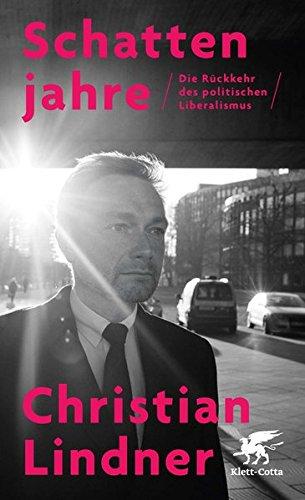Schattenjahre: Die Rückkehr des politischen Liberalismus