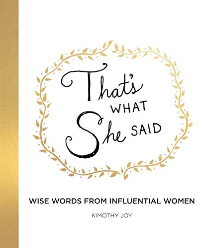 Thats What She Said: Wise Words from Influential Women