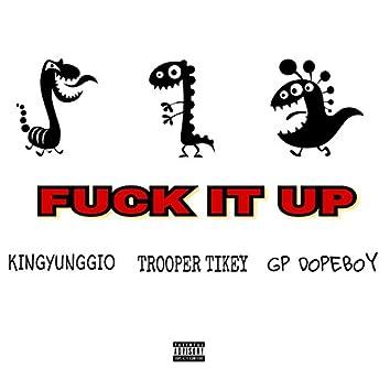 Fuck It Up (feat. Trooper Tikey & GP Dopeboy)