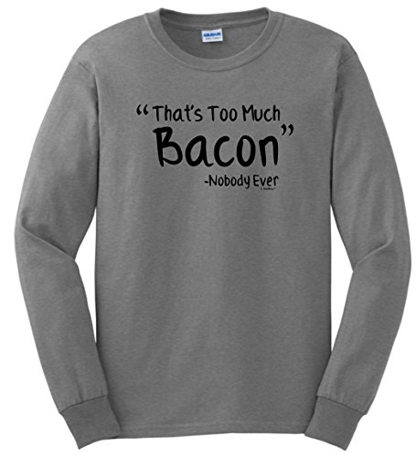 Bacon Themed Gifts Funny Bacon That's Too Much Bacon Said Nobody Ever Long Sleeve T-Shirt Large SpGry Sport Grey
