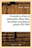 Curiosités cyclistes et automobiles. Roue libre, bicyclettes et tandems à pétrole, l'invention:...