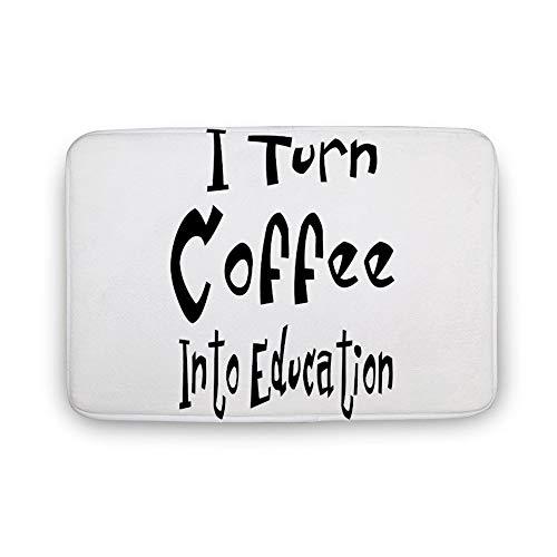 daoyiqi Teppich, 40,6 x 61 cm, Fußmatte, I Turn Coffee into Education, Badematte für Landhaus-Badezimmerteppich