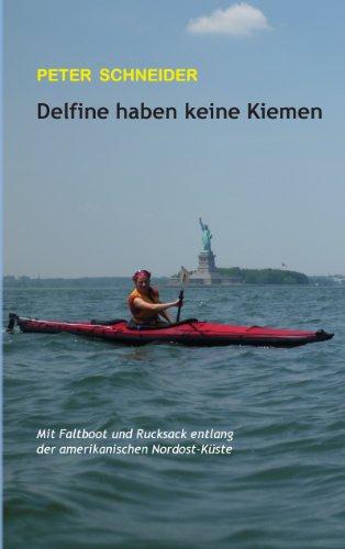 Delfine haben keine Kiemen: Mit Faltboot und Rucksack entlang der amerikanischen Nordost-Küste