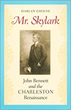 Mr. Skylark: John Bennett and the Charleston Renaissance