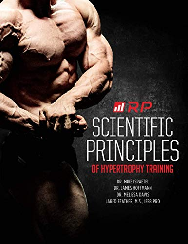 Compare Textbook Prices for Scientific Principles of Hypertrophy Training Renaissance Periodization  ISBN 9798708998286 by Israetel, Dr. Mike,Hoffmann, Dr. James,Davis, Dr. Melissa,Feather, Jared