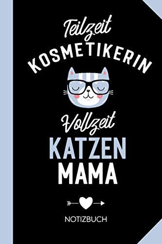 Teilzeit Kosmetikerin Vollzeit Katzenmama: Notizbuch als Geschenk für Kosmetikerin mit Katze - Lustige Make-Up Visagistin Geschenke zum Geburtstag oder Weihnachten