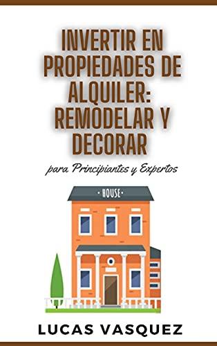 Real Estate Investing Books! - Invertir En Propiedades de Alquiler: REMODELAR Y DECORAR para principiantes y expertos: Rental property investing DOUBLE BOOK (SPANISH VERSION ). ... la Libertad Financiera (Spanish Edition)