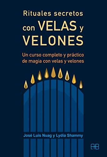 Rituales secretos con velas y velones. Un curso completo y práctico d