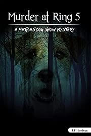 Murder at Ring 5: A Mathias Dog Show Mystery