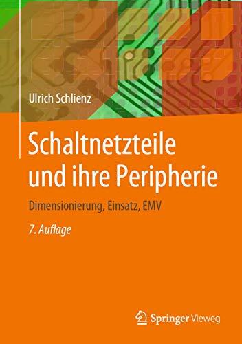 Schaltnetzteile und ihre Peripherie: Dimensionierung, Einsatz, EMV