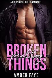 Broken Pretty Things: A High School Bully Romance (Torrent Bay Academy Book 1)