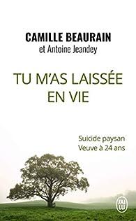 Tu m'as laissée en vie: Suicide paysan, veuve à 24 ans par Antoine Jeandey