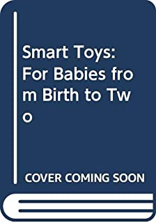 Smart Toys: For Babies from Birth to Two (Harper colophon books)