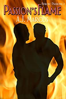 Passion's Flame (Heroic Passions Book 2) by [A.J. Marcus]