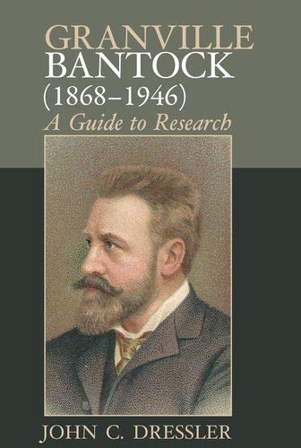 Granville Bantock (1868-1946): A Guide to Research