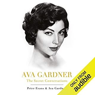 Ava Gardner: The Secret Conversations                   By:                                                                                                                                 Peter Evans,                                                                                        Ava Gardner                               Narrated by:                                                                                                                                 William Hope                      Length: 9 hrs and 9 mins     56 ratings     Overall 3.9