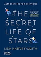 The Secret Life of Stars: Astrophysics for Everyone