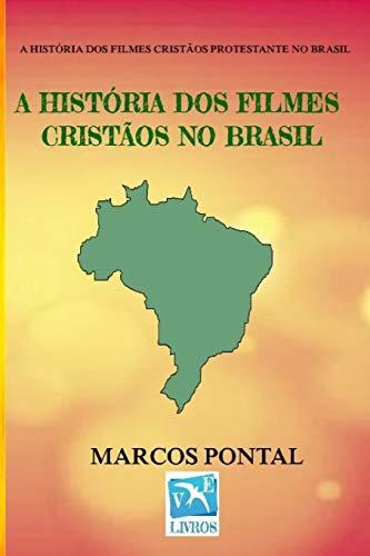 A HISTÓRIA DOS FILMES CRISTÃOS NO BRASIL: EDIÇÃO SEM FOTOS