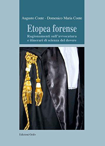 Etopea forense. Ragionamenti sull'avvocatura e itinerari di scienza del dovere (Testi e ricerche)