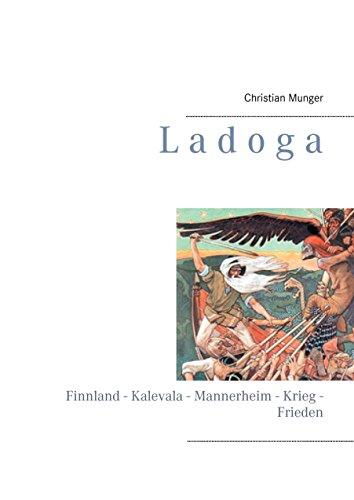 Ladoga: Finnland - Kalevala - Mannerheim - Krieg - Frieden (German Edition)