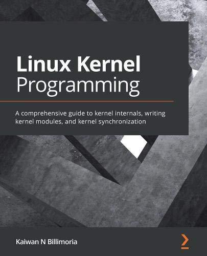 Linux Kernel Programming: A comprehensive guide to kernel internals, writing kernel modules, and kernel synchronization Front Cover