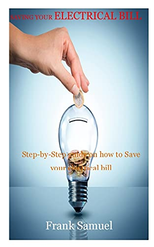 SAVING YOUR ELECTRICAL BILL: Step-by-Step guide on how to Save your electrical bill