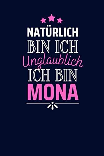 Natürlich Bin Ich Unglaublich Ich Bin Mona: Lustiges Individuelles Personalisiertes Notizbuch für Frauen mit Name   Geschenk für Mona