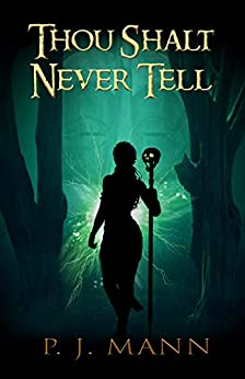 Thou Shalt Never Tell: An intriguing paranormal suspense set in the African jungle, searching for a mysterious tribe by [P. J. Mann]