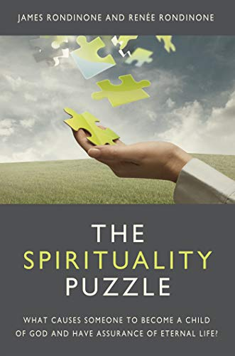 The Spirituality Puzzle: What causes someone to become a child of God and have assurance of eternal life? by [JAMES RONDINONE]