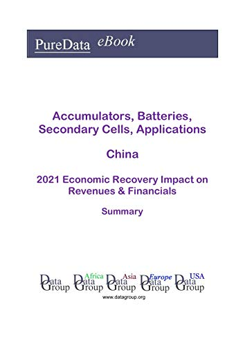 Accumulators, Batteries, Secondary Cells, Applications China Summary: 2021 Economic Recovery Impact on Revenues & Financials (English Edition)
