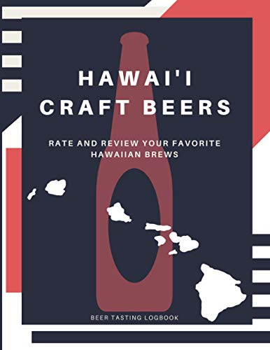 Hawai'i Craft Beers: Rate and Review your Favorite Hawaiian Brews Tasting Logbook (Drink Around the USA)