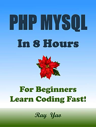PHP MYSQL in 8 Hours, For Beginners, Learn Coding Fast! (English Edition)
