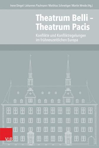 Theatrum Belli - Theatrum Pacis: Konflikte und Konfliktregelungen im frühneuzeitlichen Europa (Veröffentlichungen des Instituts für Europäische Geschichte Mainz - Beihefte)