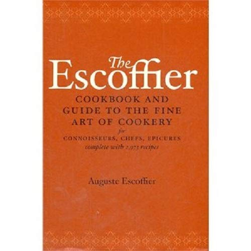 The Escoffier Cookbook: and Guide to the Fine Art of Cookery for Connoisseurs, Chefs, Epicures: Guide to the Fine Art of French Cuisine (International Cookbook Series)