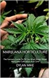 Marijuana Horticulture : The Farmers Guide On All You Must Know About Marijuana Cultivation And Care (English Edition)