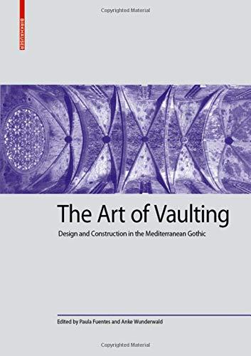 The Art of Vaulting: Design and Construction in the Mediterranean Gothic (Kulturelle und technische...