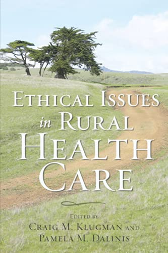 Compare Textbook Prices for Ethical Issues in Rural Health Care Bioethics 1 Edition ISBN 9781421409559 by Klugman, Craig M.,Dalinis, Pamela M.